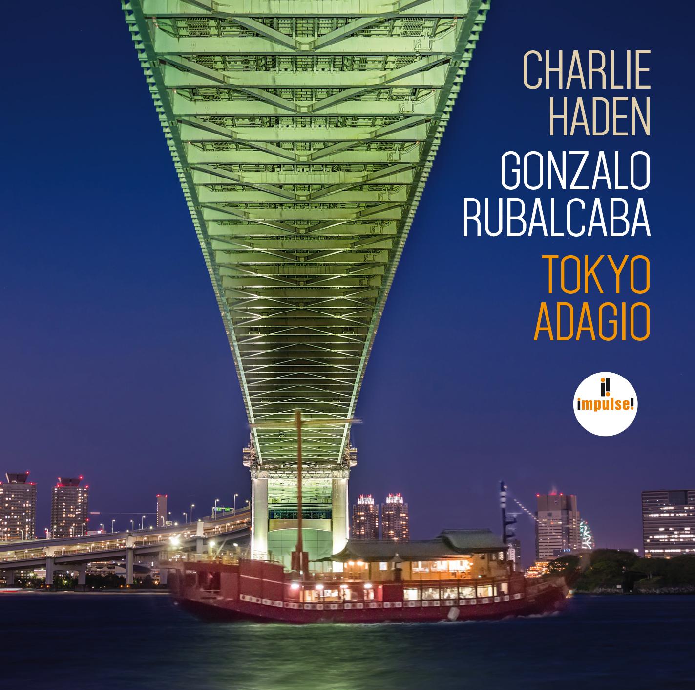 Charlie Haden Gonzalo Rubalcaba</br>Tokyo Adagio</br>Impulse!, 2015