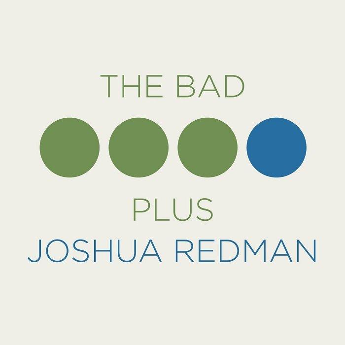 The Bad Plus/Joshua Redman</br>The Bad Plus Joshua Redman</br>Nonesuch, 2015