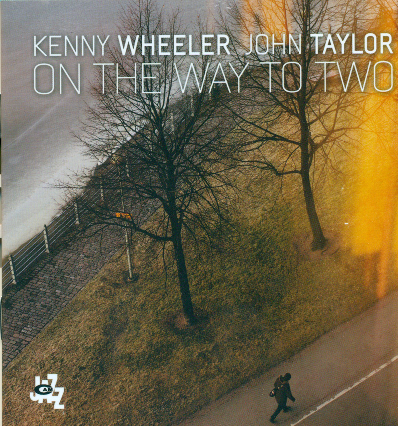 Kenny Wheeler John Taylor</br>On The Way To Two</br>CAM Jazz, 2015