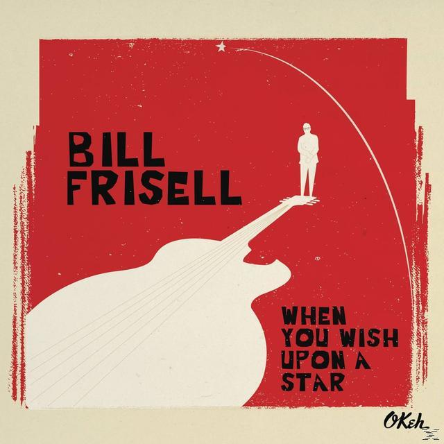 Bill Frisell</br>When You Wish Upon a Star</br>OKeh, 2016