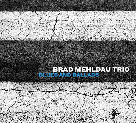Brad Mehldau Trio</br>Blues And Ballads</br>Nonesuch, 2016
