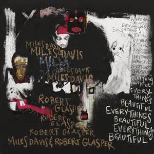 Miles Davis &#038; Robert Glasper</br>Everything&#8217;s Beautiful</br>Columbia, 2016