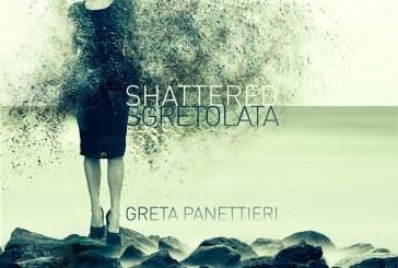 Greta Panettieri</br>Shattered - Sgretolata</br>Greta's Bakery Music, 2016