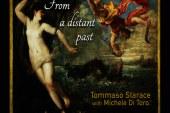 Tommaso Starace, Michele Di Toro</br>From A Distant Past</br>Universal, 2016