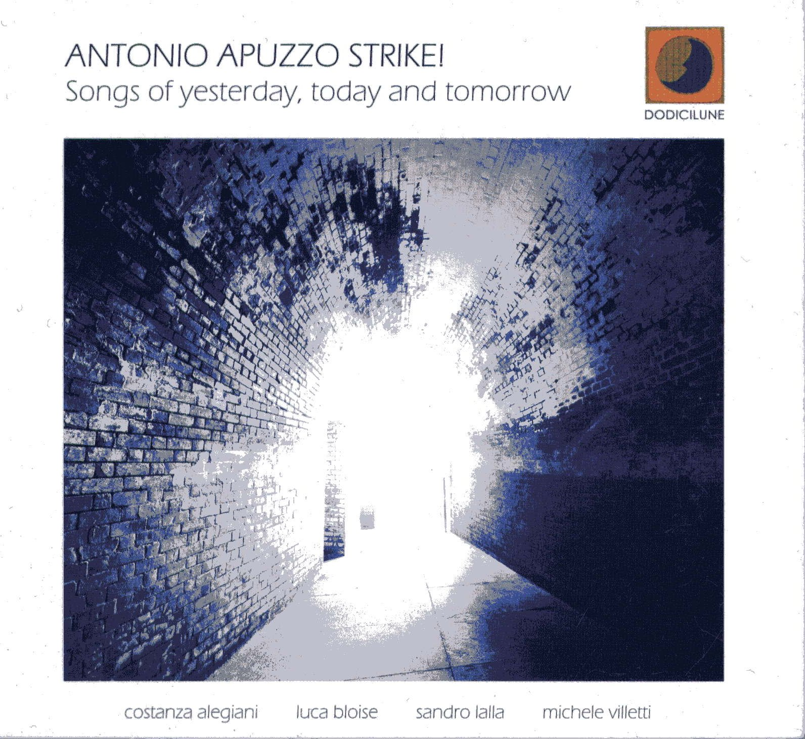 Antonio Apuzzo Strike</br>Songs Of Yesterday, Today And Tomorrow</br>Dodicilune, 2016