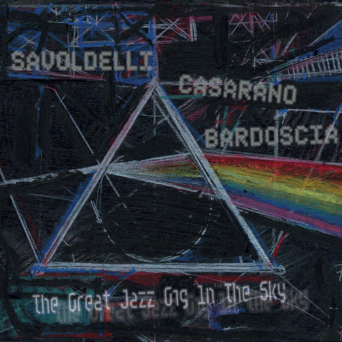 Savoldelli, Casarano, Bardoscia</br>The Great Jazz Gig In The Sky</br>Moonejune, 2016