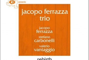 Jacopo Ferrazza</br>Rebirth</br>Cam Jazz, 2017