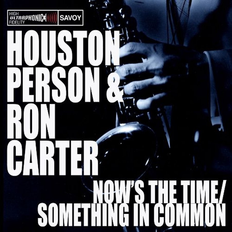 Houston Person &#038; Ron Carter</br>Now&#8217;s The Time /Something In Common</br> Savoy, 2010