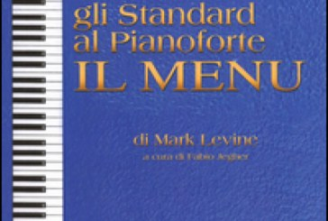 Mark Levine</br> La scelta dei voicing per armonizzare gli standard al pianoforte: il menù -  a cura di Fabio Jegher </br>Volontè & Co., 2017