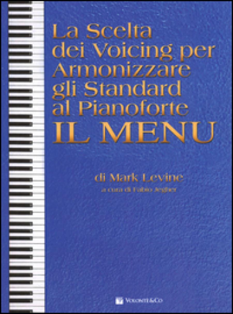 Mark Levine</br> La scelta dei voicing per armonizzare gli standard al pianoforte: il menù –  a cura di Fabio Jegher </br>Volontè & Co., 2017