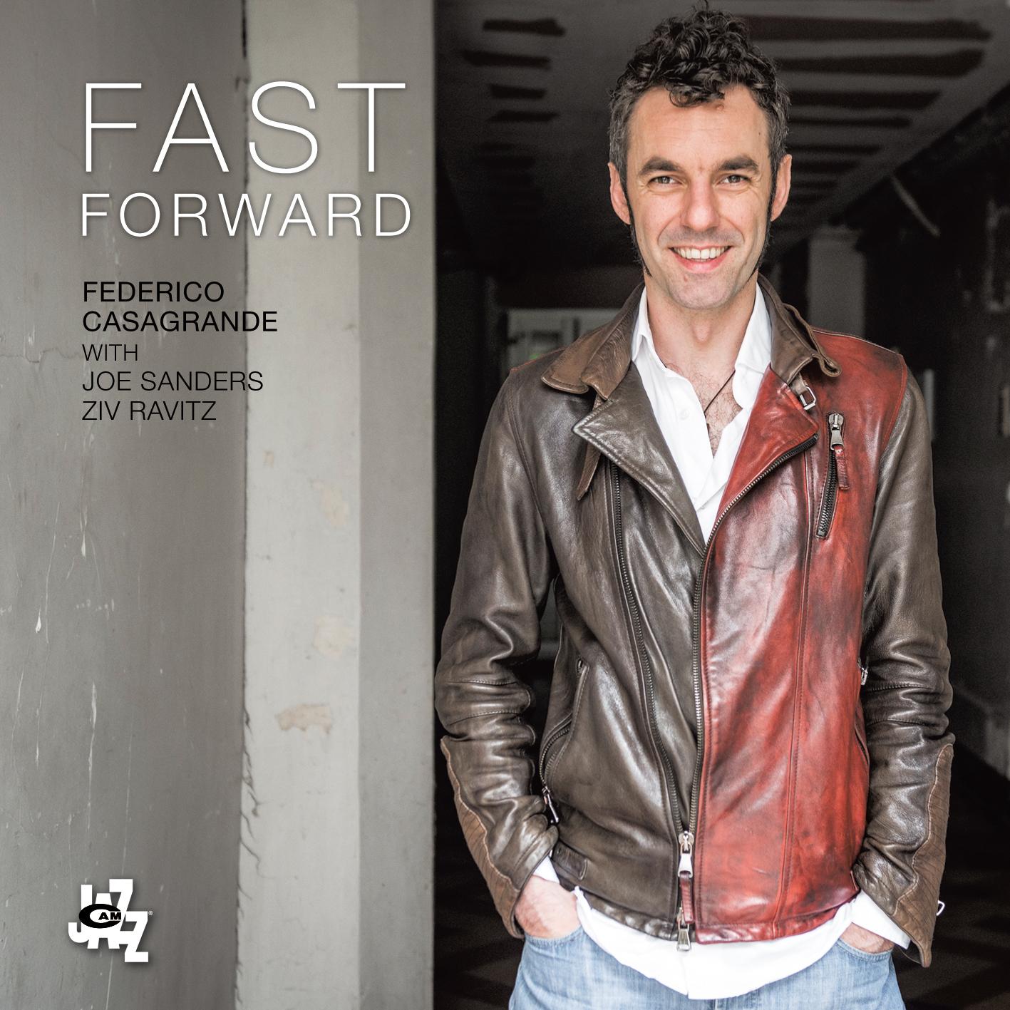 Federico Casagrande</br> Fast Forward</br> Cam Jazz, 2017