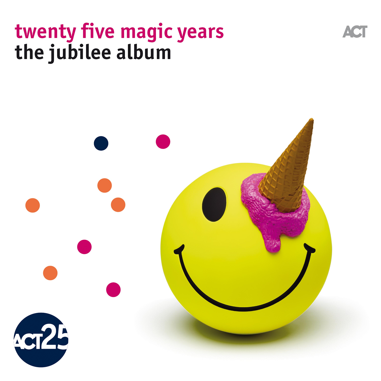 AA.VV.  </br> Twenty Five Magic Years – The Jubilee Album </br>  ACT, 2017