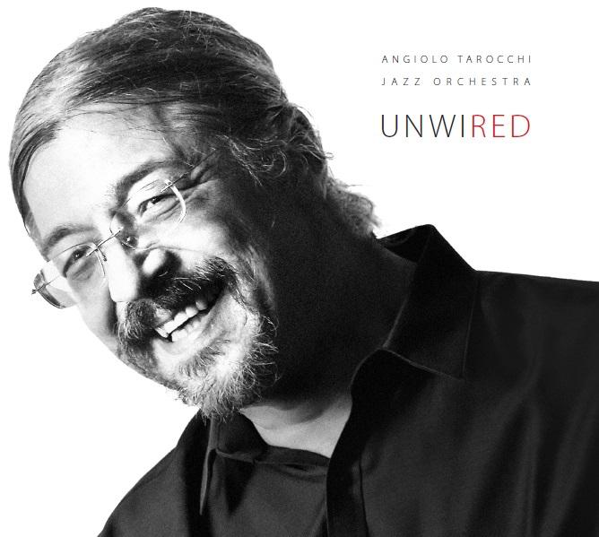 Angiolo Tarocchi Jazz Orchestra</br>Unwired</br>Auto, 2017