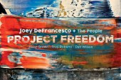 Joey DeFrancesco+The People</br> Project Freedom</br> Mack Avenue, 2017