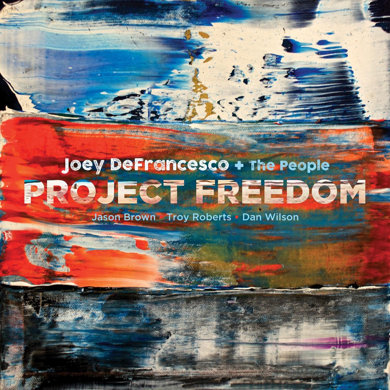 Joey DeFrancesco+The People</br> Project Freedom</br> Mack Avenue, 2017