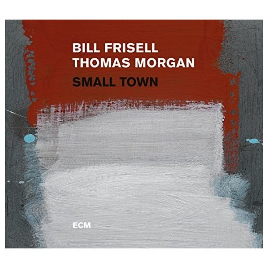 Bill Frisell, Thomas Morgan</br>Small Town</br>ECM, 2017