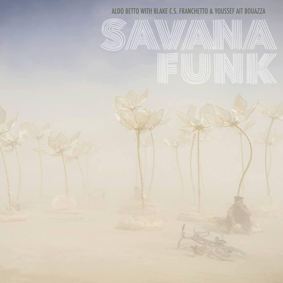 Aldo Betto, Blake Franchetto  & Youssef Ait Bouazza </br>Savana Funk</br> Brutture Moderne/Audioglobe, 2017