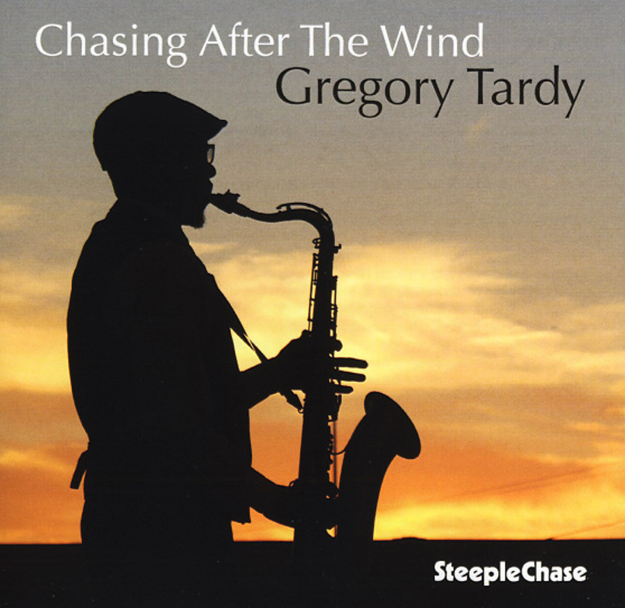 Gregory Tardy</br>Chasing After The Wind</br>SteepleChase, 2016