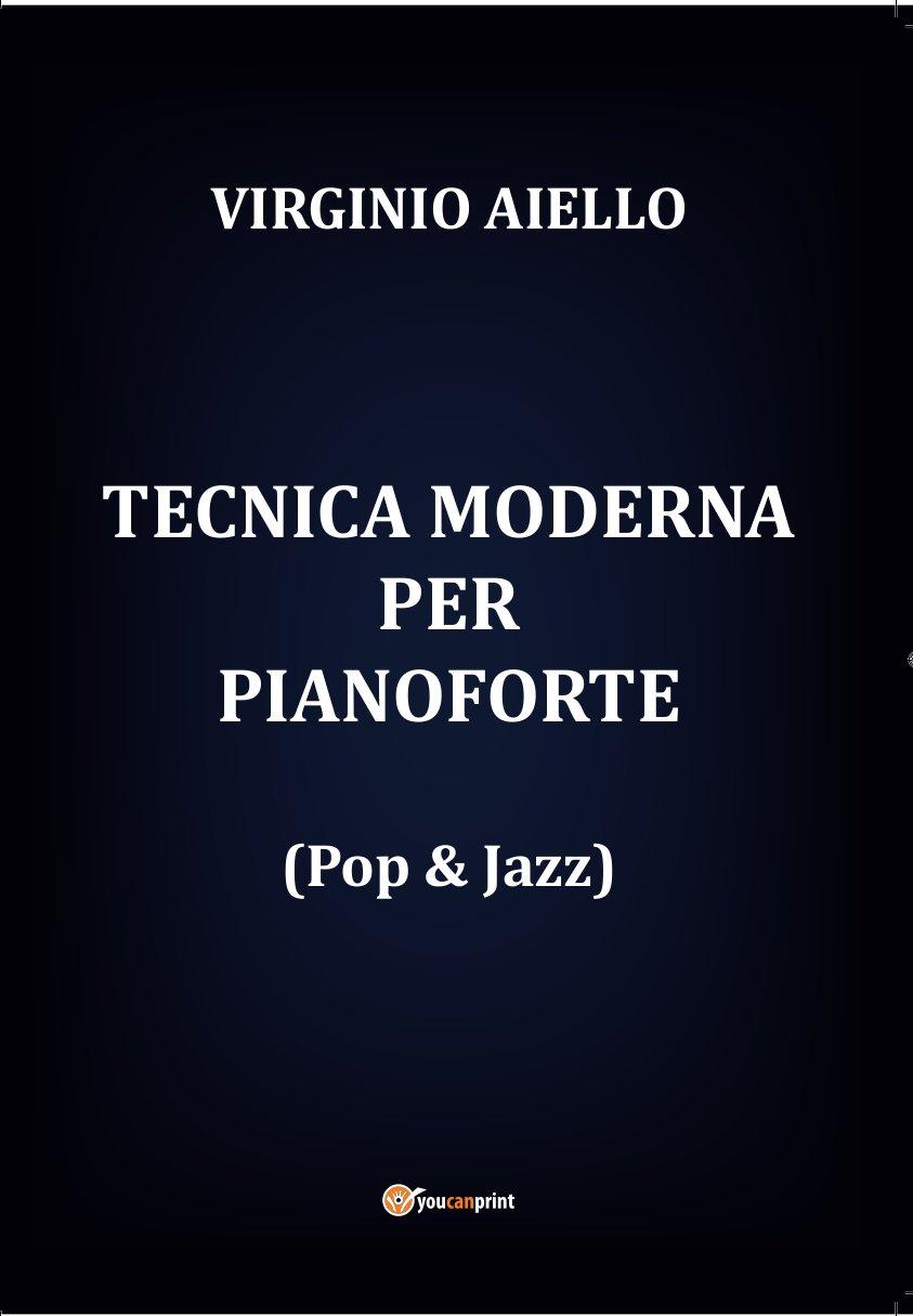 Virginio Aiello</br> Tecnica Moderna per Pianoforte (Pop & Jazz) </br> Lulu Enterprises, 2016