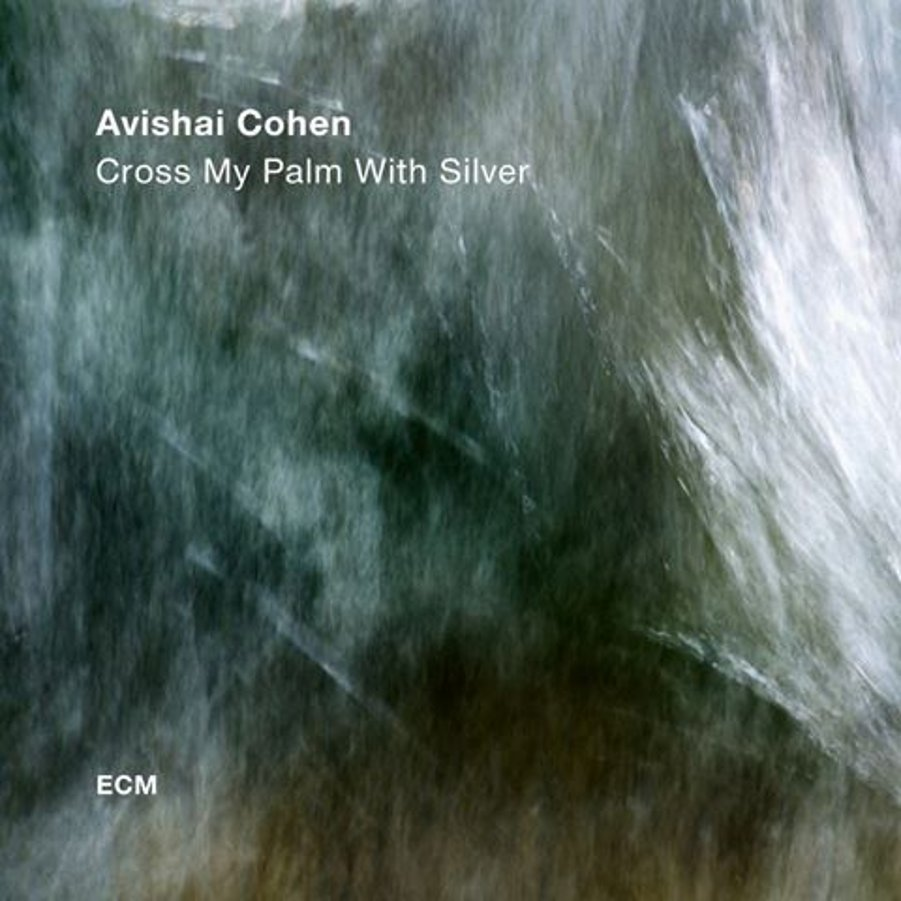Avishai Cohen Cross My Palm With Silver ECM, 2017