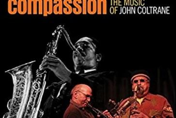 Joe Lovano, Dave Liebman </br>Compassion: The Music of John Coltrane</br> Resonance, 2017