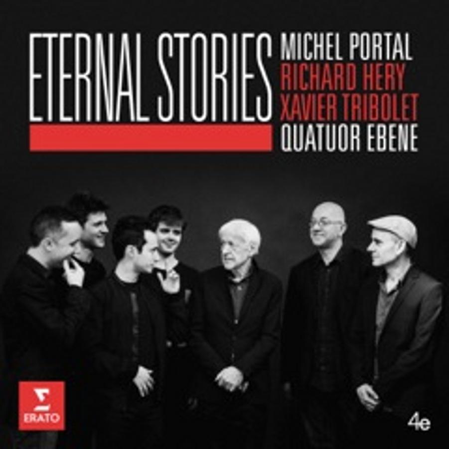 Michel Portal & Quatuor Ébène</br>Eternal Stories</br>Erato, 2017