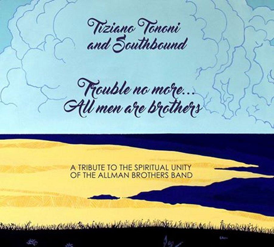 Tiziano Tononi</br>Trouble No More… All Men Are Brothers</br>Long Song, 2017