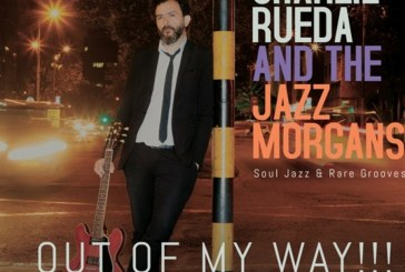 Charlie Rueda And The Jazz Morgans  </br>Out Of My Way!!! </br> Ammus, 2017
