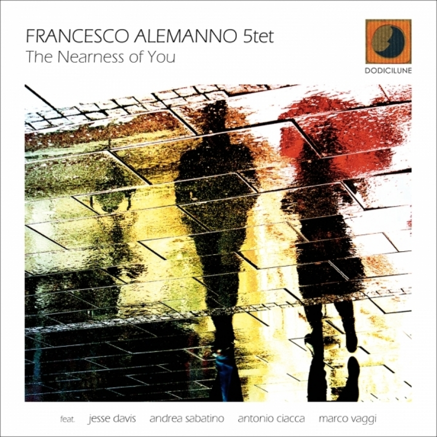 Francesco Alemanno 5tet</br>The Nearness of You</br>Dodicilune, 2017