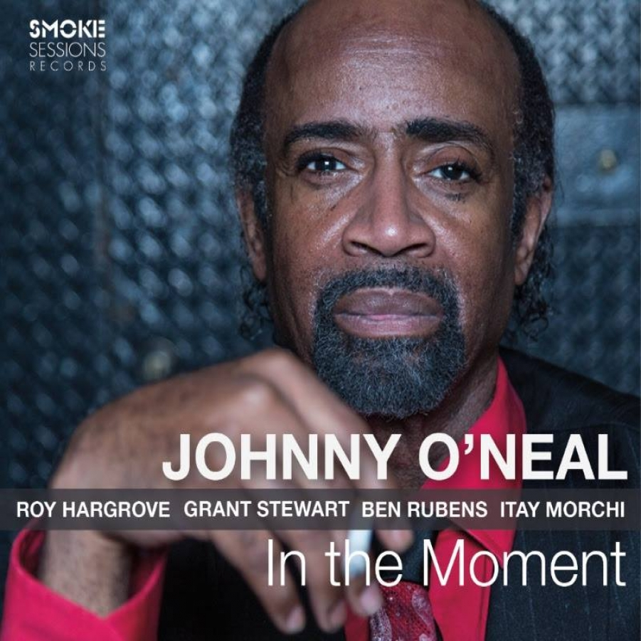 Johnny O'Neal</br>In The Moment</br>Smoke Sessions, 2017