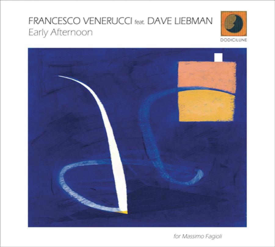 Francesco Venerucci feat. Dave Liebman</br>Early Afternoon</br>Dodicilune, 2017