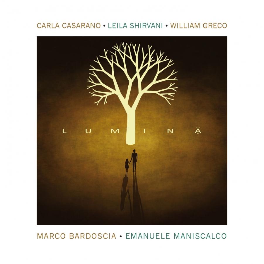Carla Casarano , Leila Shirvani , William Greco, Marco Bardoscia, Emanuele Maniscalco<br />Lumina<br />Tǔk Music, 2017