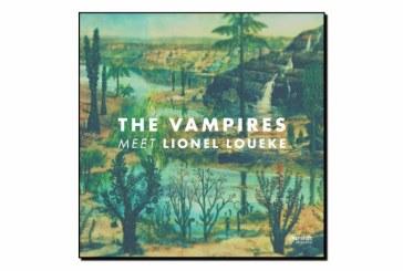 The Vampires</br>Meet Lionel Loueke</br>Earshift, 2017