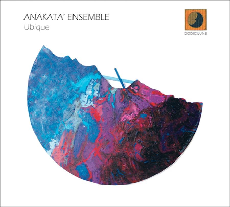 Anakatà Ensemble</br>Ubique</br>Dodicilune, 2017