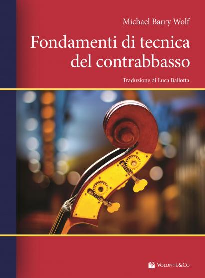 Michael Barry Wolf</br>Fondamenti di Tecnica del Contrabbasso </br>Volontè & Co., 2017