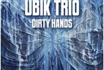 Ubik Trio</br>Dirty Hands</br>Abeat, 2017