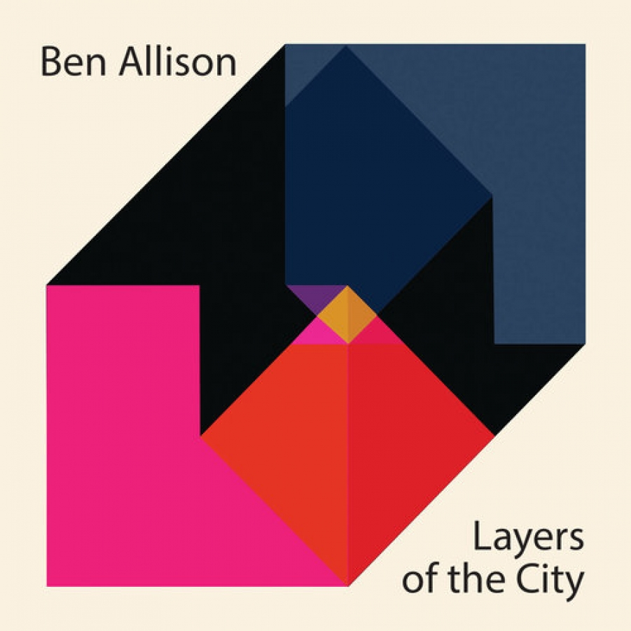 Ben Allison </br>Layers Of The City</br> Sonic Camera, 2017