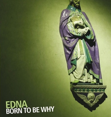 Edna</br>Born To Be Why</br>Auand, 2018