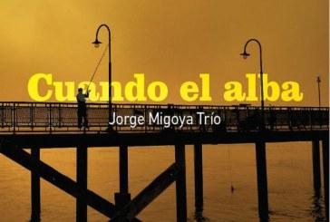 Jorge Migoya Trío</br>Cuando el alba</br>BlueArt, 2017