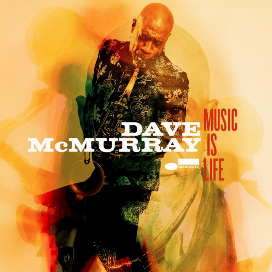 Dave McMurray </br>Music Is Life</br>Blue Note, 2018