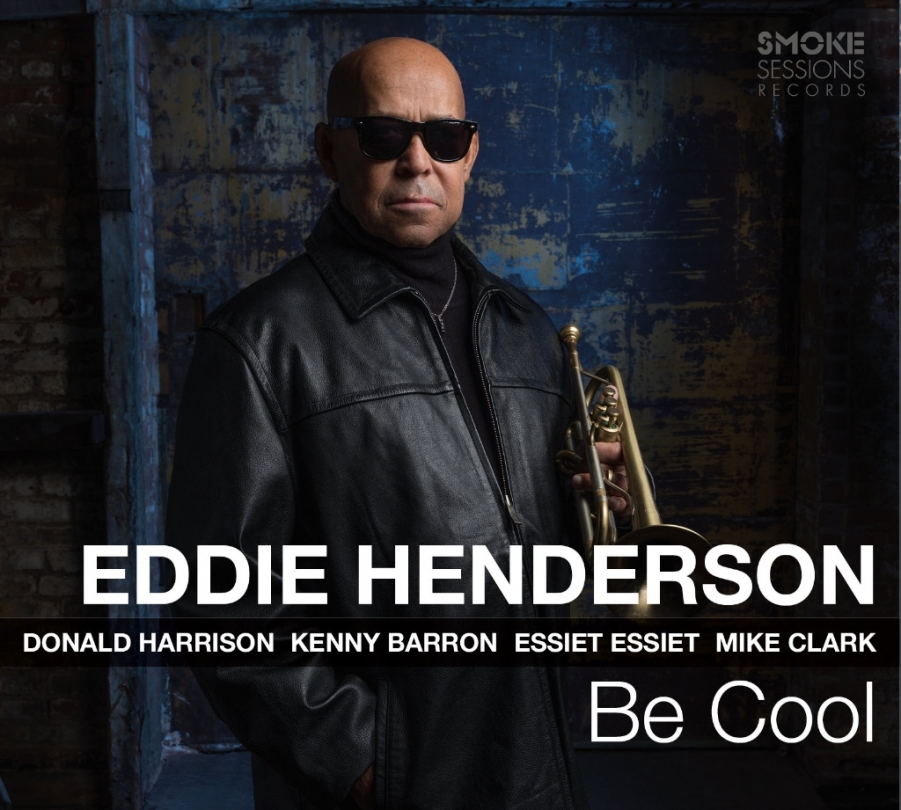 Eddie Henderson</br>Be Cool</br>Smoke Sessions, 2018