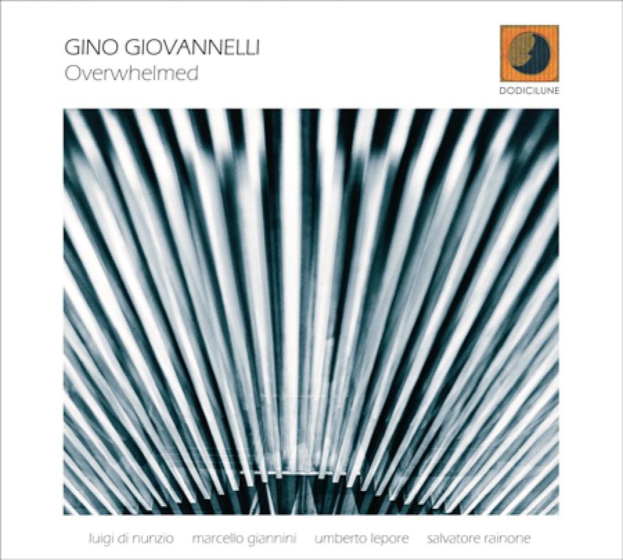 Gino Giovannelli</br>Overwhelmed</br>Dodicilune, 2018