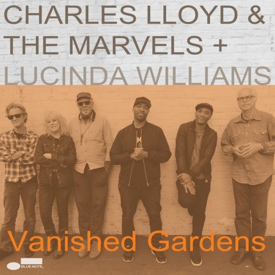 Charles Lloyd & The Marvels + Lucinda Williams</br>Vanished Gardens</br>Blue Note, 2018