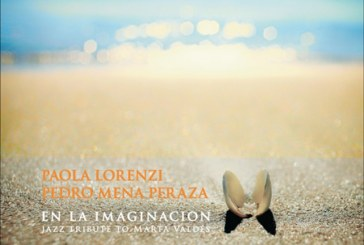 Paola Lorenzi, Pedro Mena Peraza</br>En La imaginaciòn. Jazz tribute to Marta Valdès</br>Dodicilune, 2018