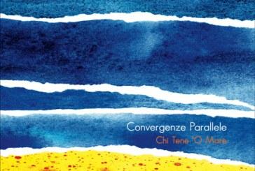 Convergenze Parallele</br>Chi Tene 'O Mare</br>Dodicilune, 2018
