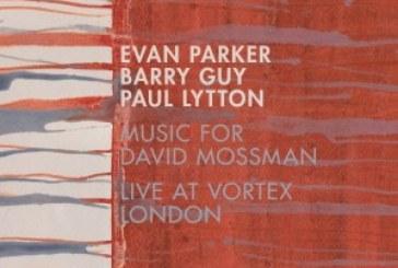 Evan Parker, Barry Guy, Paul Lytton</br> Music For David Mossman</br>Intakt, 2018