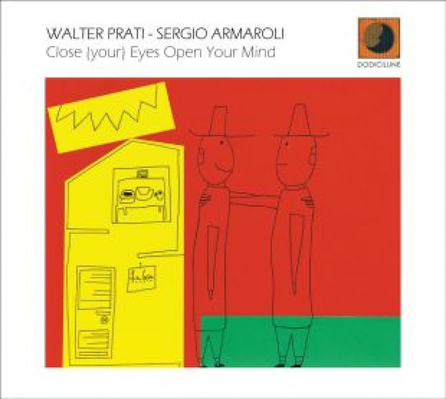 Walter Prati, Sergio Armaroli<br/>Close (your) Eyes Open Your Mind<br/>Dodicilune, 2018