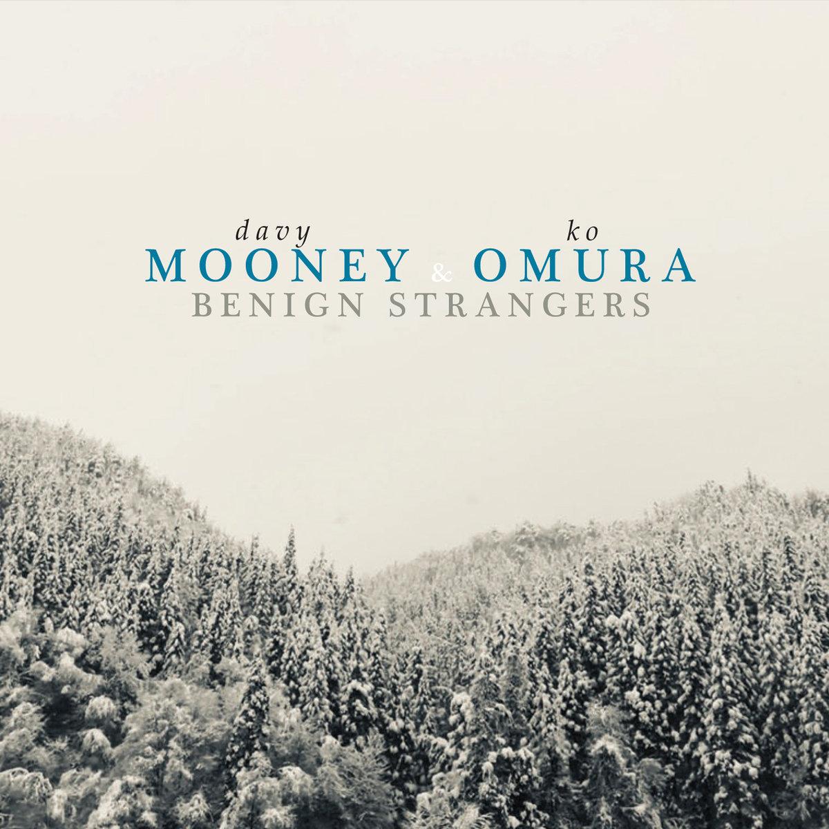 Davy Mooney & Ko Omura <br/>Benign Strangers<br/>SunnySide, 2018