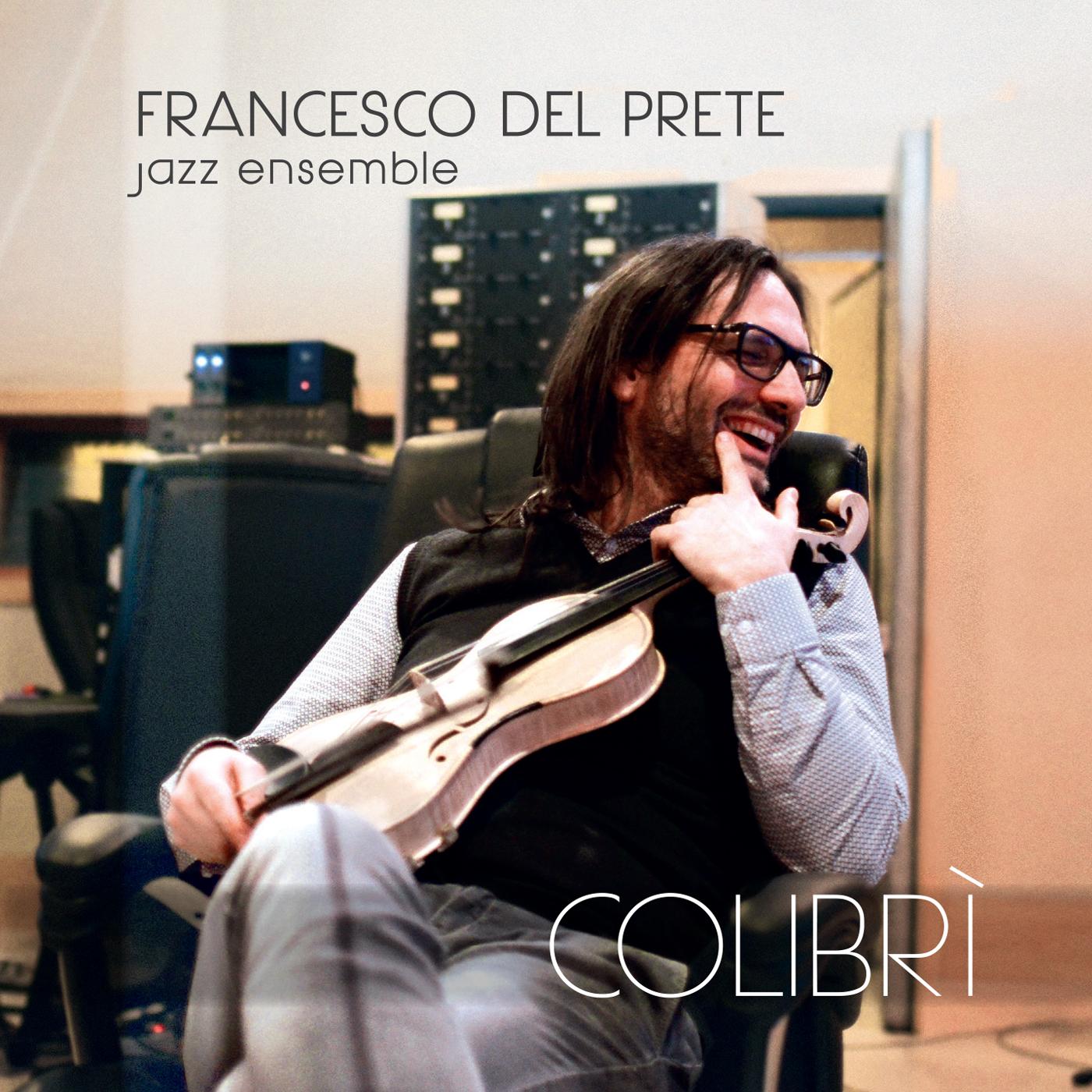 Francesco Del Prete Jazz Ensemble<br/>Colibrì<br/>Workin' Label, 2018