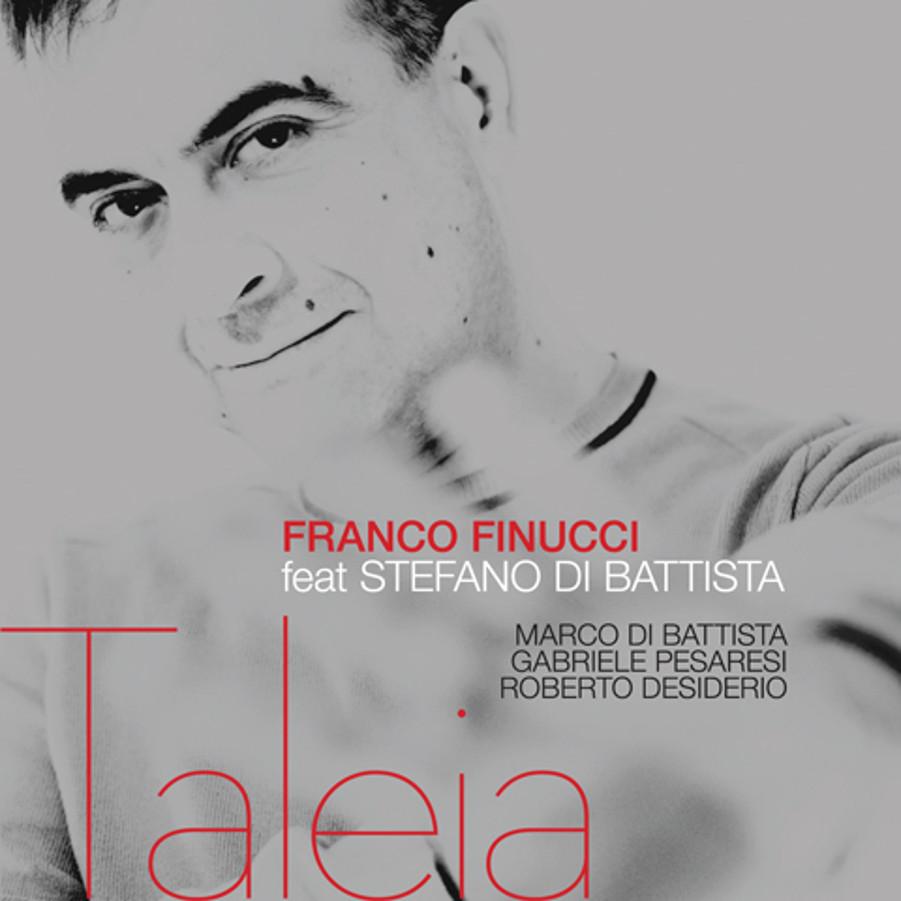 Franco Finucci feat. Stefano Di Battista<br/>Taleia<br/>Abeat, 2018